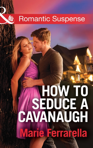 How to Seduce a Cavanaugh (Mills & Boon Romantic Suspense) (Cavanaugh Justice, Book 30) 電子書 by Marie Ferrarella