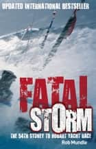 Fatal Storm: The 54th Sydney to Hobart Yacht Race ebook by Mundle Rob