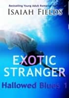 Exotic Stranger: Hallowed Blues 1 ebook by Isaiah Fields