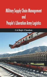 Military Supply Chain Management and People's Liberation Army Logistics ebook by Rajic Chauhan