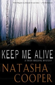 Keep Me Alive - A Trish Maguire Mystery ebook by Natasha Cooper