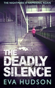 The Deadly Silence (formerly The Third Estate) - A Police Procedural Crime Thriller ebook by Eva Hudson