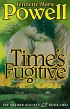 Time's Fugitive - A Romantic Time Travel Adventure ebook by Jennette Marie Powell