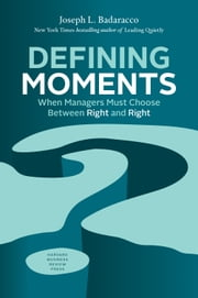 Defining Moments - When Managers Must Choose Between Right and Right ebook by Joseph L. Badaracco Jr.