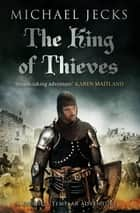 The King Of Thieves (Knights Templar Mysteries 26) - A journey to medieval Paris amounts to danger ebook by Michael Jecks