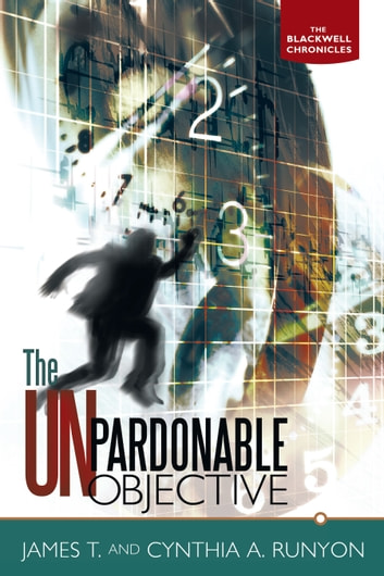 The Unpardonable Objective - The Blackwell Chronicles ebook by James T.; Cynthia A. Runyon