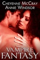 Vampire Fantasy ebook by Cheyenne McCray, Annie Windsor