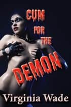 Cum For The Demon ebook by Virginia Wade