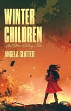 Winter Children and Other Chilling Tales ebook by Angela Slatter