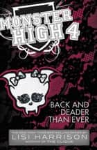 Monster High: Back and Deader Than Ever ebook by Lisi Harrison