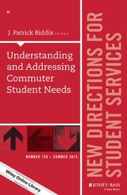 Understanding and Addressing Commuter Student Needs - New Directions for Student Services, Number 150 ebook by J. Patrick Biddix