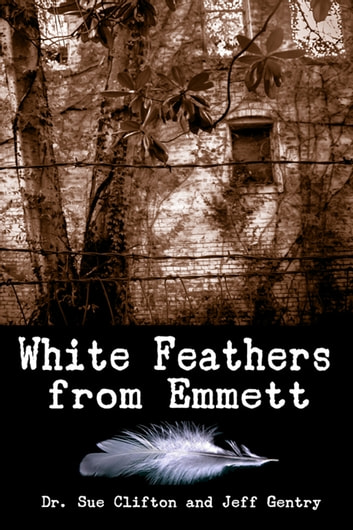 White Feathers from Emmett ebook by Dr. Sue Clifton,Jeff Gentry