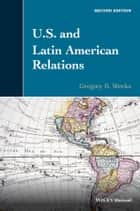 U.S. and Latin American Relations ebook by Gregory B. Weeks