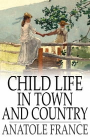 Child Life in Town and Country ebook by Anatole France,Alfred Allinson