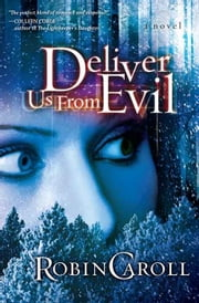 Deliver Us From Evil: A Novel ebook by Robin Caroll