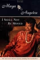 I Shall Not Be Moved - Poems ebook by Maya Angelou