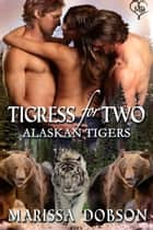 Tigress for Two ebook by Marissa Dobson