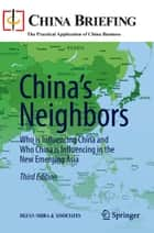 China's Neighbors - Who is Influencing China and Who China is Influencing in the New Emerging Asia ebook by Dezan Shira & Associates