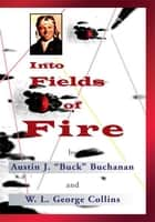 Into Fields of Fire ebook by W. L. George Collins
