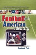 Football and American Identity ebook by Frank Hoffmann, Gerhard Falk, Martin J Manning
