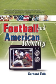 Football and American Identity ebook by Frank Hoffmann,Gerhard Falk,Martin J Manning