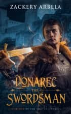 Donarec the Swordsman (The Tale of Donarec Book 1) ebook by Zackery Arbela
