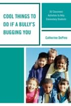 Cool Things to Do If a Bully's Bugging You - 50 Classroom Activities to Help Elementary Students ebook by Catherine DePino