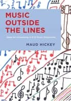 Music Outside the Lines ebook by Maud Hickey