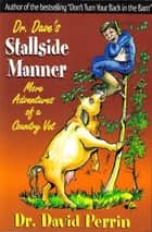 Dr. Dave's Stallside Manner: More Adventures of a Country Vet ebook by Dr. David Perrin