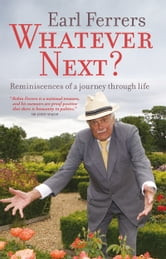 Whatever Next? - Reminiscences of a Journey Through Life ebook by Earl Ferrers