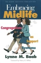 Embracing Midlife - Congregations as Support Systems ebook by Lynne M. Baab
