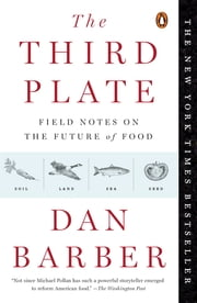 The Third Plate - Field Notes on the Future of Food ebook by Dan Barber
