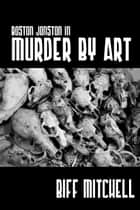 Murder By Art ebook by Biff Mitchell