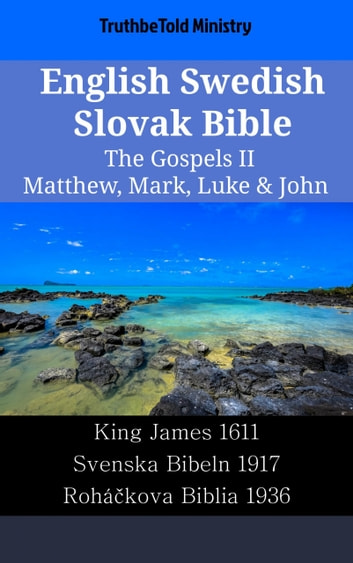 English Swedish Slovak Bible - The Gospels II - Matthew, Mark, Luke & John - King James 1611 - Svenska Bibeln 1917 - Roháčkova Biblia 1936 ebook by TruthBeTold Ministry