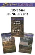 Love Inspired Suspense June 2014 - Bundle 2 of 2 - Forced Alliance\Out for Justice\No Place to Run ebook by Lenora Worth, Carol J. Post, Marion Faith Laird