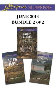Love Inspired Suspense June 2014 - Bundle 2 of 2 - Forced Alliance\Out for Justice\No Place to Run ebook by Lenora Worth,Carol J. Post,Marion Faith Laird