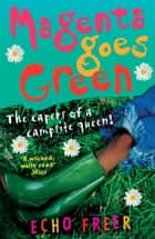 Magenta Orange: Magenta Goes Green ebook by Echo Freer