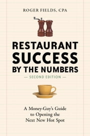Restaurant Success by the Numbers, Second Edition - A Money-Guy's Guide to Opening the Next New Hot Spot ebook by Roger Fields