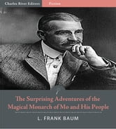 The Surprising Adventures of the Magical Monarch of Mo and His People (Illustrated Edition) ebook by L. Frank Baum