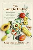 The Jungle Effect - Healthiest Diets from Around the World--Why They Work and How to Make Them Work for You ebook by Daphne Miller M.D.