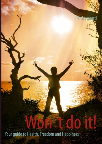 Won´t do it! - Your guide to Health, Freedom and Happiness ebook by Per Nygaard