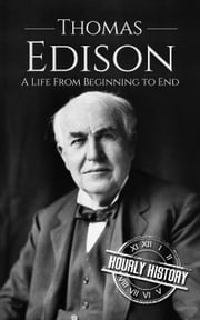 Thomas Edison: A Life From Beginning to End ekitaplar by Hourly History
