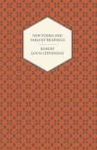 New Poems and Variant Readings ebook by Robert Louis Stevenson