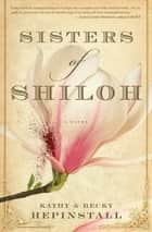 Sisters of Shiloh - A Novel ebook by Kathy Hepinstall, Becky Hepinstall
