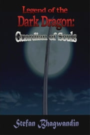 Legend of the Dark Dragon: Guardian of Souls ebook by Bhagwandin, Stefan, Terence