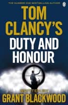 Tom Clancy's Duty and Honour - INSPIRATION FOR THE THRILLING AMAZON PRIME SERIES JACK RYAN ebook by Grant Blackwood