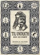 'Til Undeath Do Us Part ebook by Jessica Alter