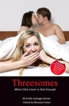 Threesomes - When One Lover is Not Enough eBook by Miranda Forbes, Sommer Marsden, Thomas S. Roche,...