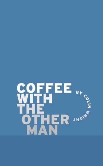 Coffee with the Other Man ebook by Colin Wright