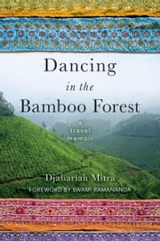 Dancing in the Bamboo Forest: A Travel Memoir ebook by Djahariah Mitra